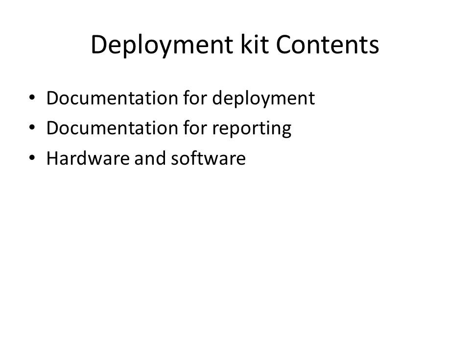 Deployment kit Contents Documentation for deployment Documentation for reporting Hardware and software