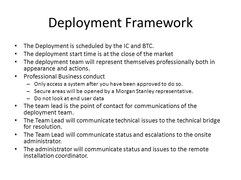 Deployment Framework The Deployment is scheduled by the IC and BTC. The deployment start time is at the close of the market The deployment team will r