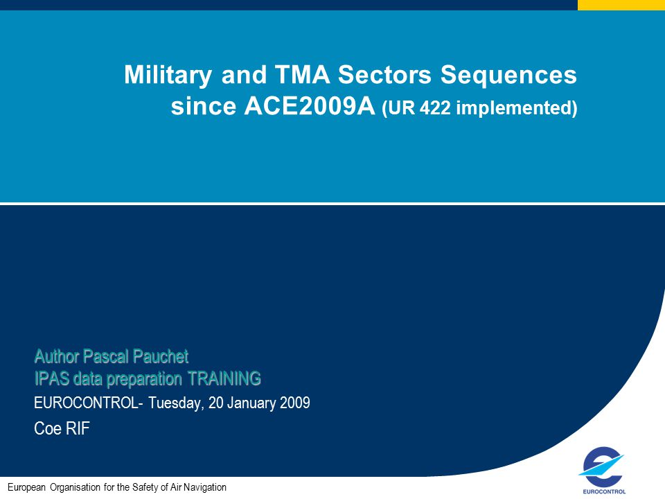 1 Military and TMA Sectors Sequences since ACE2009A (UR 422 implemented) Author Pascal Pauchet IPAS data preparation TRAINING EUROCONTROL- Tuesday, 20
