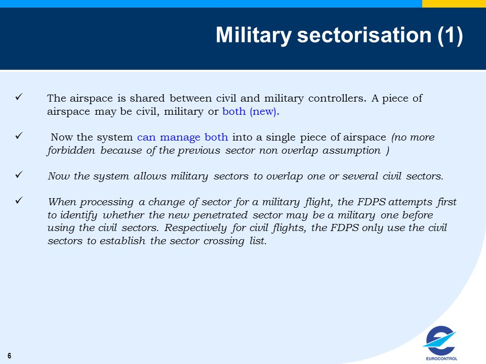 6 Military sectorisation (1) The airspace is shared between civil and military controllers. A piece of airspace may be civil, military or both (new).