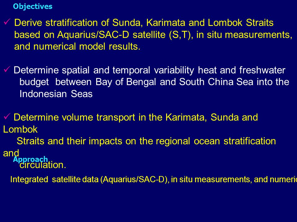 Objectives Derive stratification of Sunda, Karimata and Lombok Straits based on Aquarius/SAC-D satellite (S,T), in situ measurements, and numerical model results.