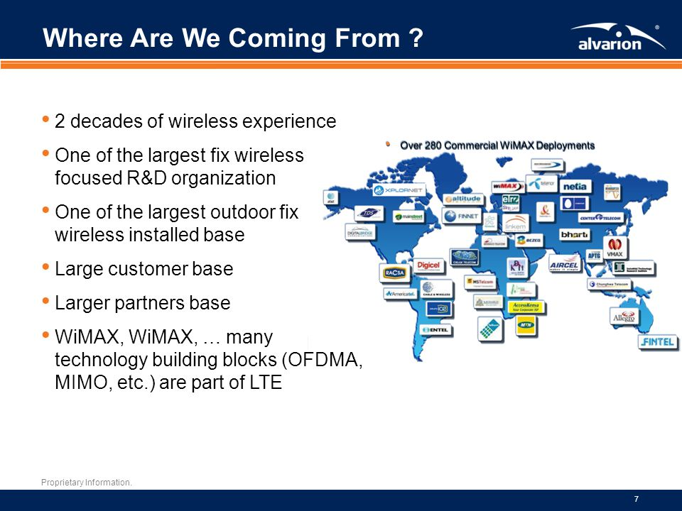 Proprietary Information. 7 Where Are We Coming From ? 2 decades of wireless experience One of the largest fix wireless focused R&D organization One of