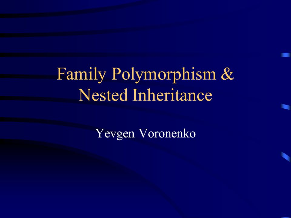 Family Polymorphism & Nested Inheritance Yevgen Voronenko