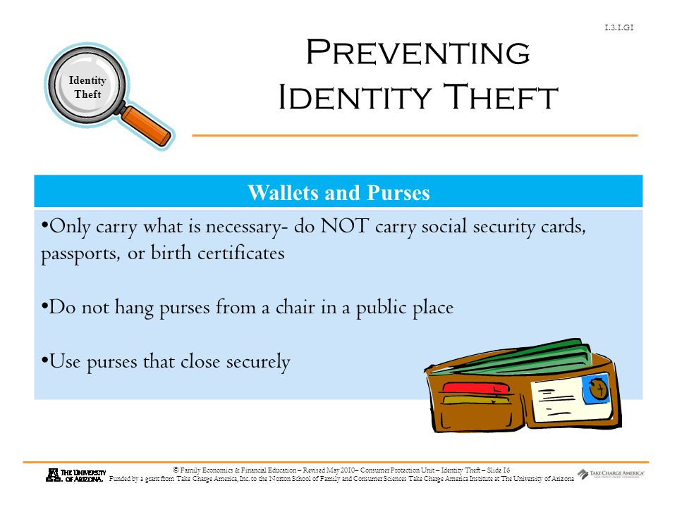 1.3.1.G1 Identity Theft © Family Economics & Financial Education – Revised May 2010– Consumer Protection Unit – Identity Theft – Slide 16 Funded by a