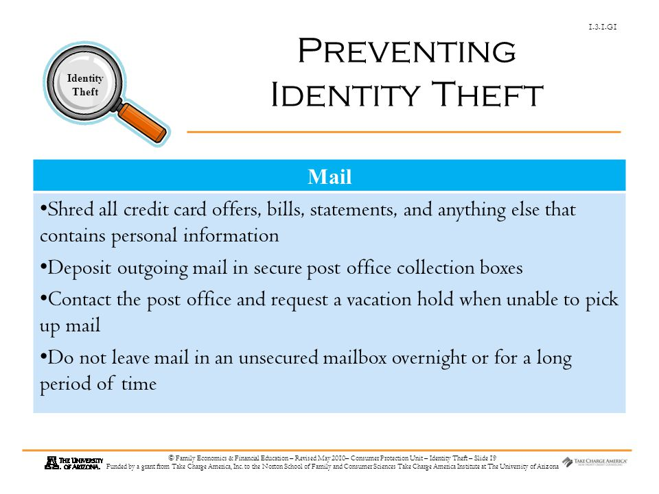 1.3.1.G1 Identity Theft © Family Economics & Financial Education – Revised May 2010– Consumer Protection Unit – Identity Theft – Slide 19 Funded by a