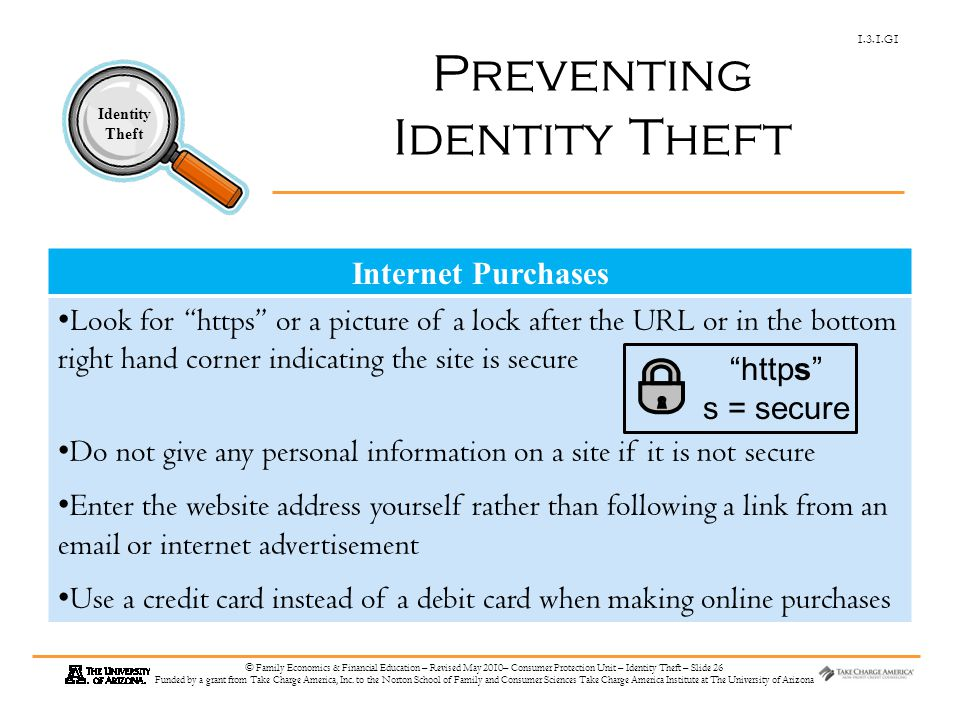 1.3.1.G1 Identity Theft © Family Economics & Financial Education – Revised May 2010– Consumer Protection Unit – Identity Theft – Slide 26 Funded by a grant from Take Charge America, Inc.