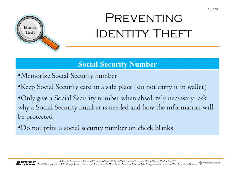 1.3.1.G1 Identity Theft © Family Economics & Financial Education – Revised May 2010– Consumer Protection Unit – Identity Theft – Slide 27 Funded by a