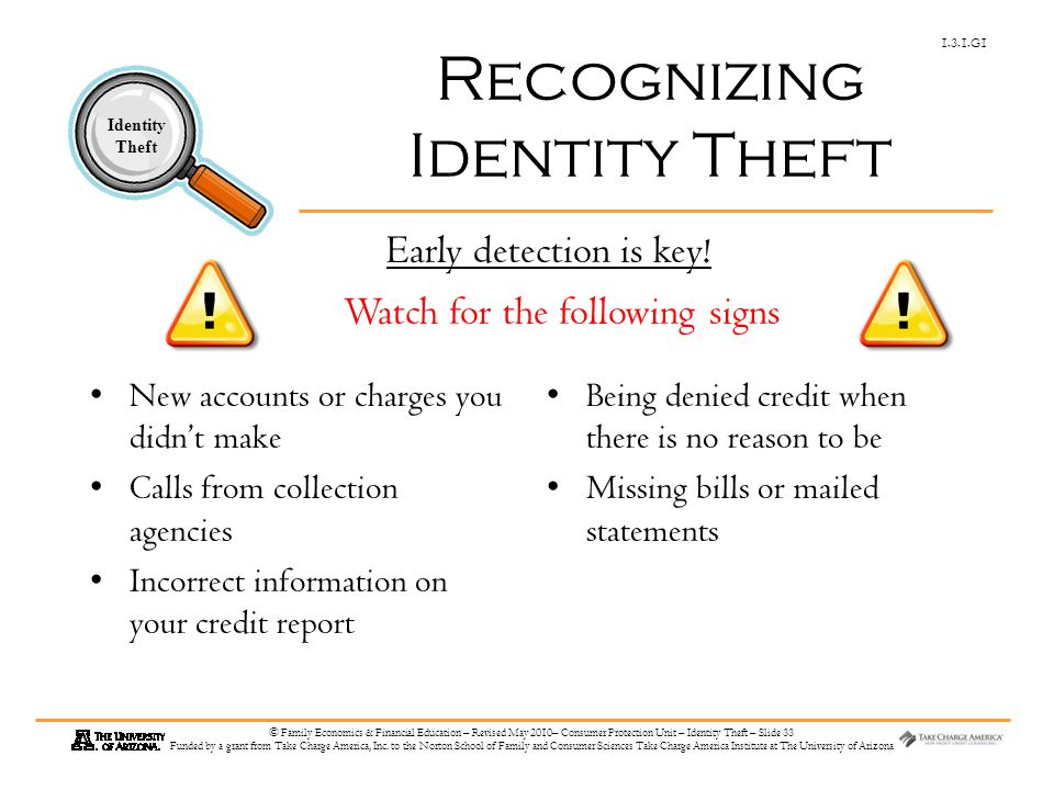 1.3.1.G1 Identity Theft © Family Economics & Financial Education – Revised May 2010– Consumer Protection Unit – Identity Theft – Slide 33 Funded by a grant from Take Charge America, Inc.