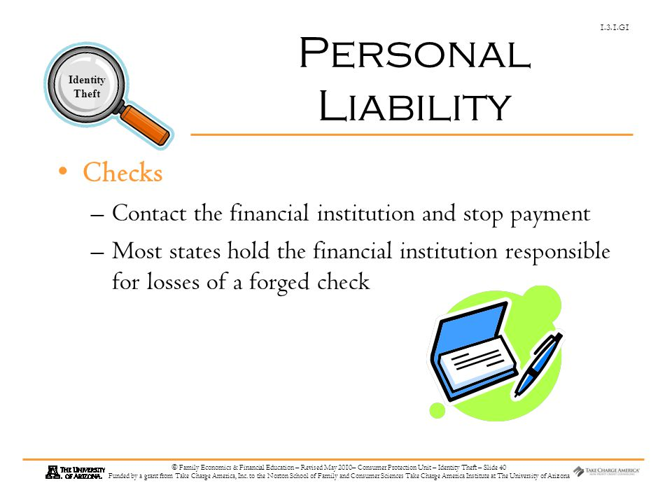 1.3.1.G1 Identity Theft © Family Economics & Financial Education – Revised May 2010– Consumer Protection Unit – Identity Theft – Slide 40 Funded by a grant from Take Charge America, Inc.