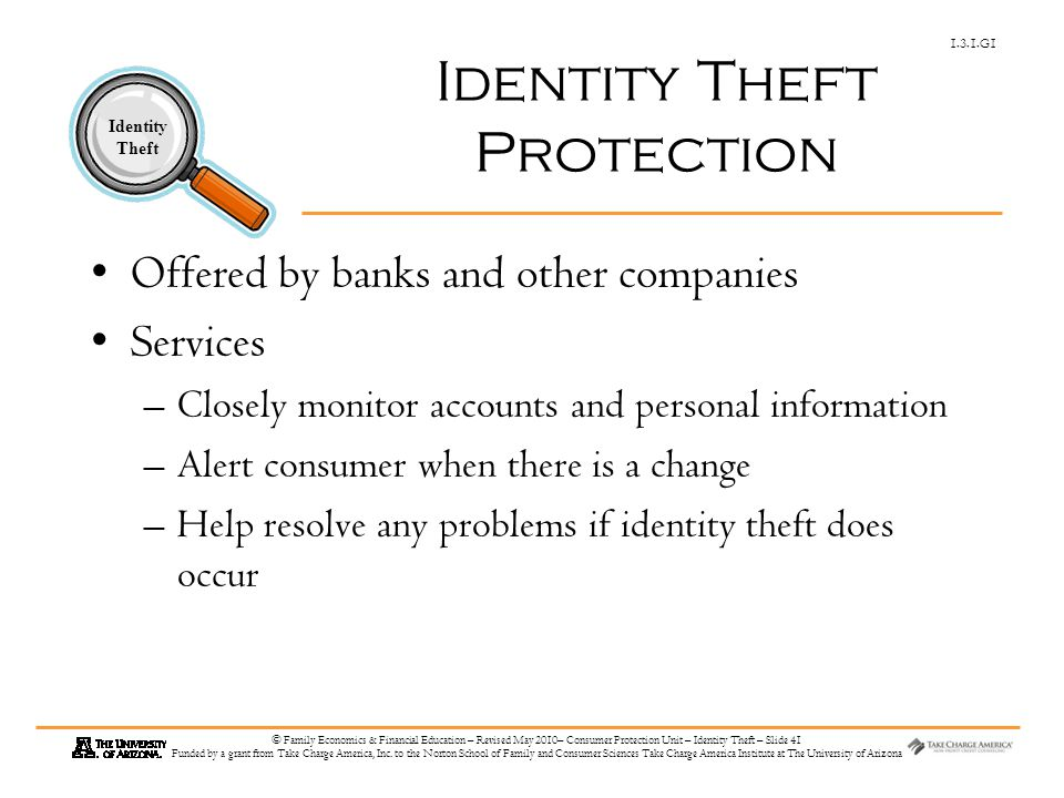 1.3.1.G1 Identity Theft © Family Economics & Financial Education – Revised May 2010– Consumer Protection Unit – Identity Theft – Slide 41 Funded by a