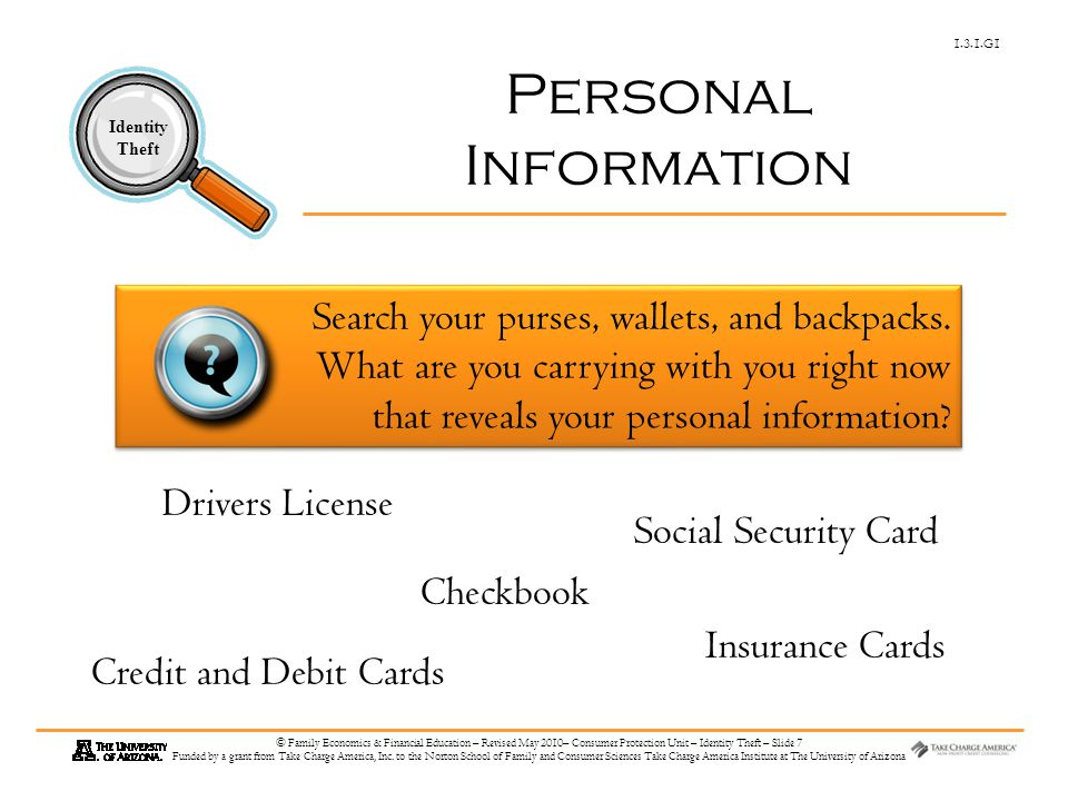 1.3.1.G1 Identity Theft © Family Economics & Financial Education – Revised May 2010– Consumer Protection Unit – Identity Theft – Slide 7 Funded by a g