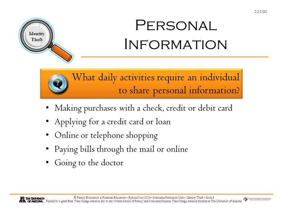 1.3.1.G1 Identity Theft © Family Economics & Financial Education – Revised May 2010– Consumer Protection Unit – Identity Theft – Slide 8 Funded by a grant from Take Charge America, Inc.
