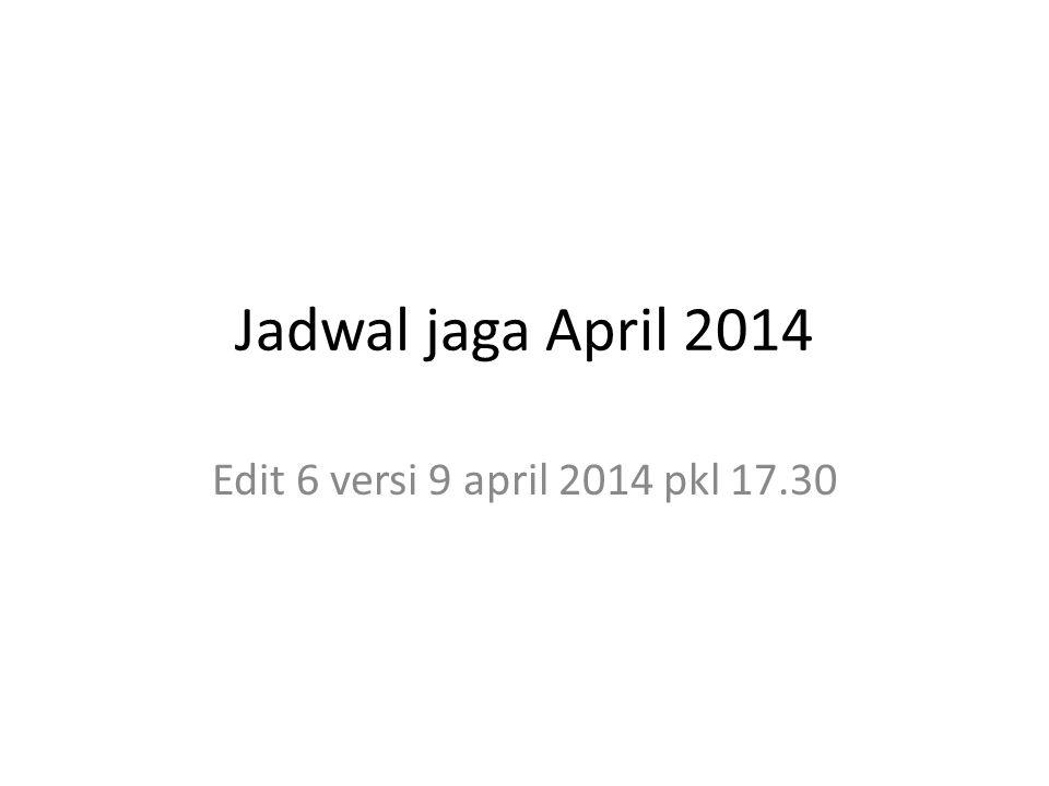 Jadwal jaga April 2014 Edit 6 versi 9 april 2014 pkl 17.30