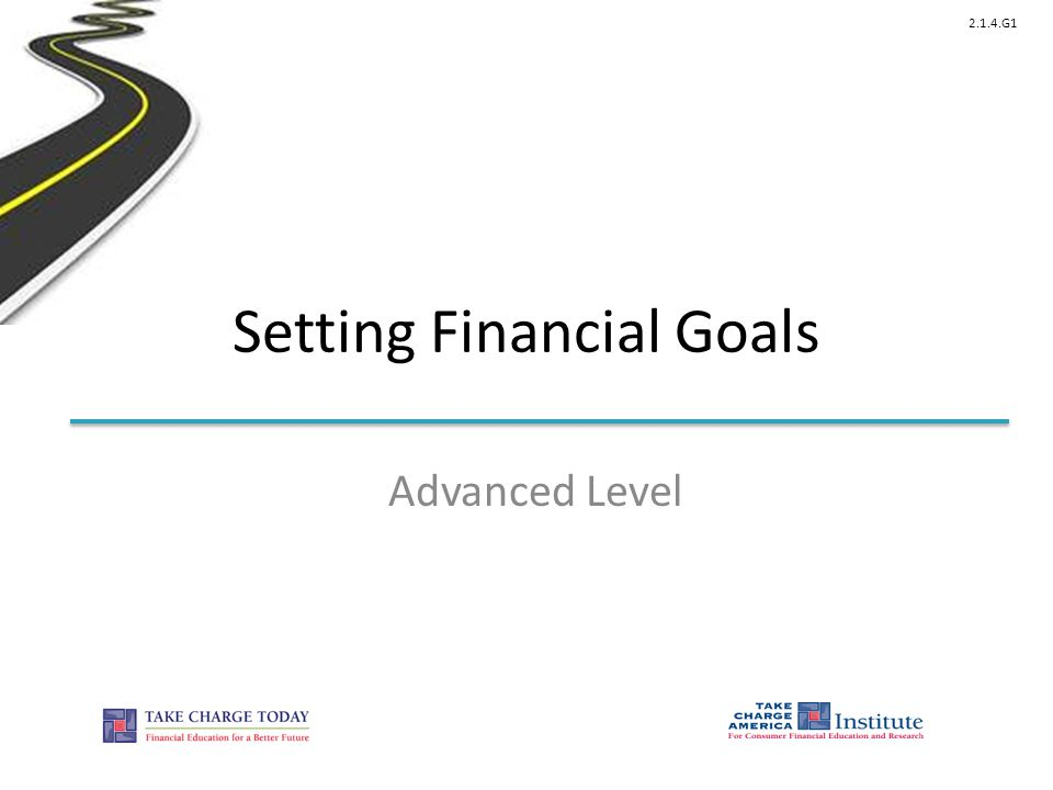 © Take Charge Today – August 2013 – Setting Financial Goals – Slide 2 Funded by a grant from Take Charge America, Inc.