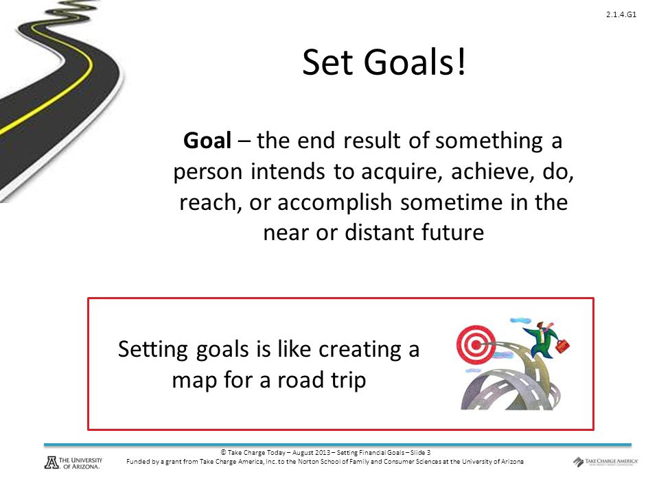 © Take Charge Today – August 2013 – Setting Financial Goals – Slide 14 Funded by a grant from Take Charge America, Inc.