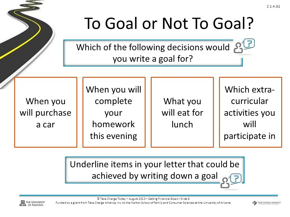 © Take Charge Today – August 2013 – Setting Financial Goals – Slide 17 Funded by a grant from Take Charge America, Inc.