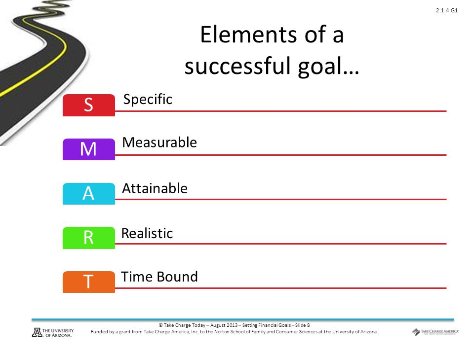 © Take Charge Today – August 2013 – Setting Financial Goals – Slide 9 Funded by a grant from Take Charge America, Inc.