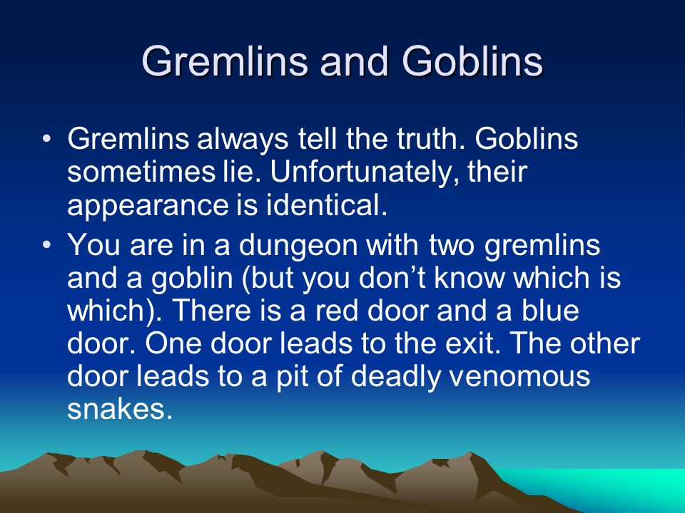 Gremlins and Goblins Gremlins always tell the truth.
