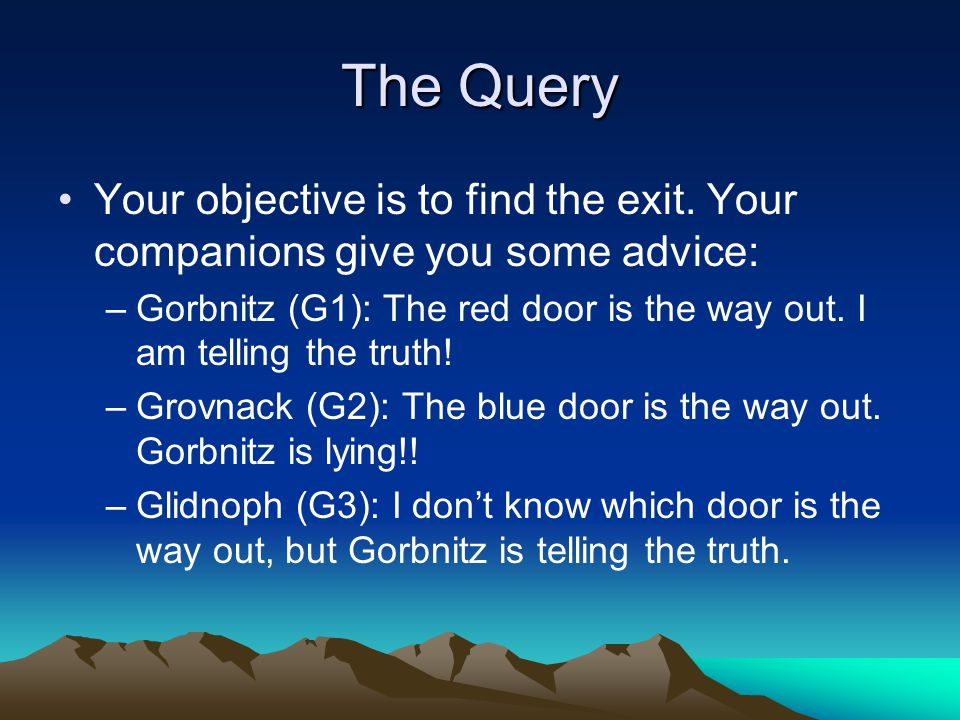 The Query Your objective is to find the exit.