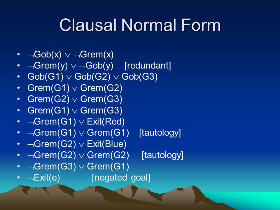 Clausal Normal Form  Gob(x)   Grem(x)  Grem(y)   Gob(y) [redundant] Gob(G1)  Gob(G2)  Gob(G3) Grem(G1)  Grem(G2) Grem(G2)  Grem(G3) Grem(G1)