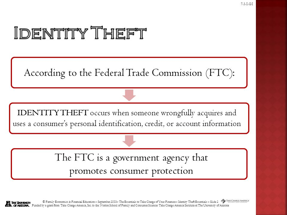 © Family Economics & Financial Education – September 2010– The Essentials to Take Charge of Your Finances– Identity Theft Essentials – Slide 2 Funded by a grant from Take Charge America, Inc.