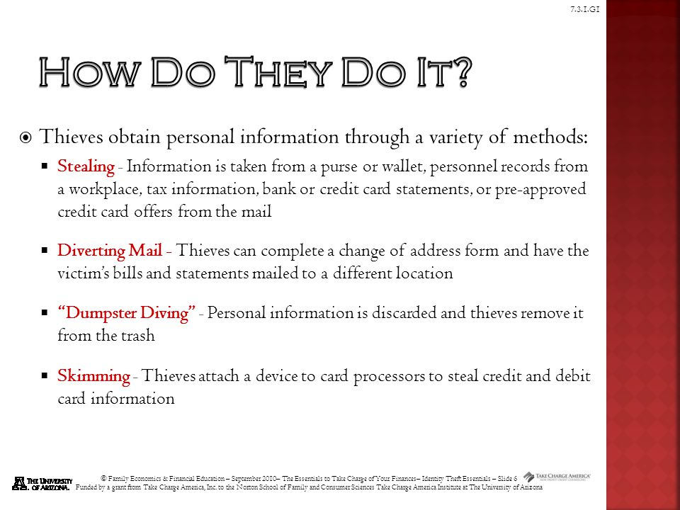 © Family Economics & Financial Education – September 2010– The Essentials to Take Charge of Your Finances– Identity Theft Essentials – Slide 6 Funded by a grant from Take Charge America, Inc.