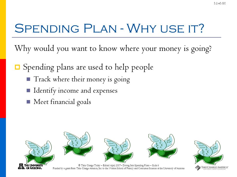 © Take Charge Today – Edited April 2007– Diving Into Spending Plans – Slide 6 Funded by a grant from Take Charge America, Inc. to the Norton School of