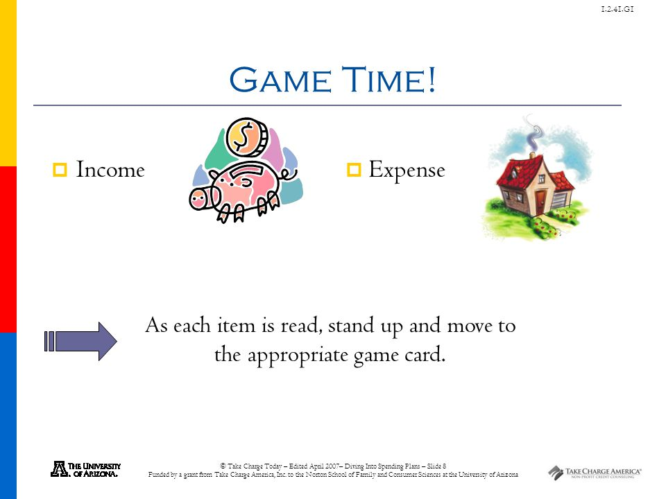 © Take Charge Today – Edited April 2007– Diving Into Spending Plans – Slide 8 Funded by a grant from Take Charge America, Inc.