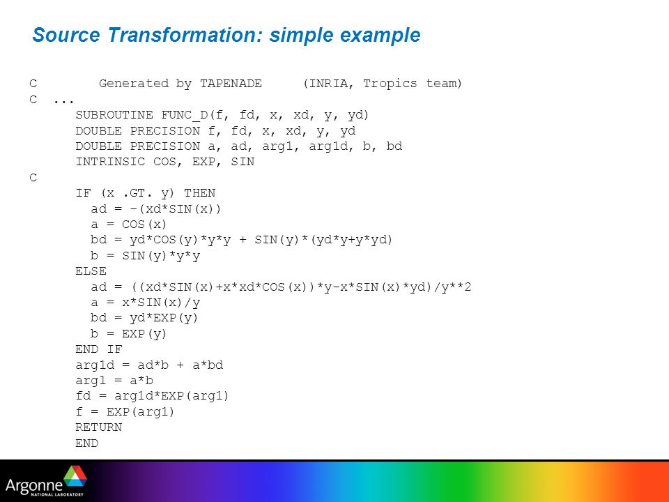 OpenAD: simple example SUBROUTINE func(F, X, Y) use w2f__types use active_module C Declarations C...