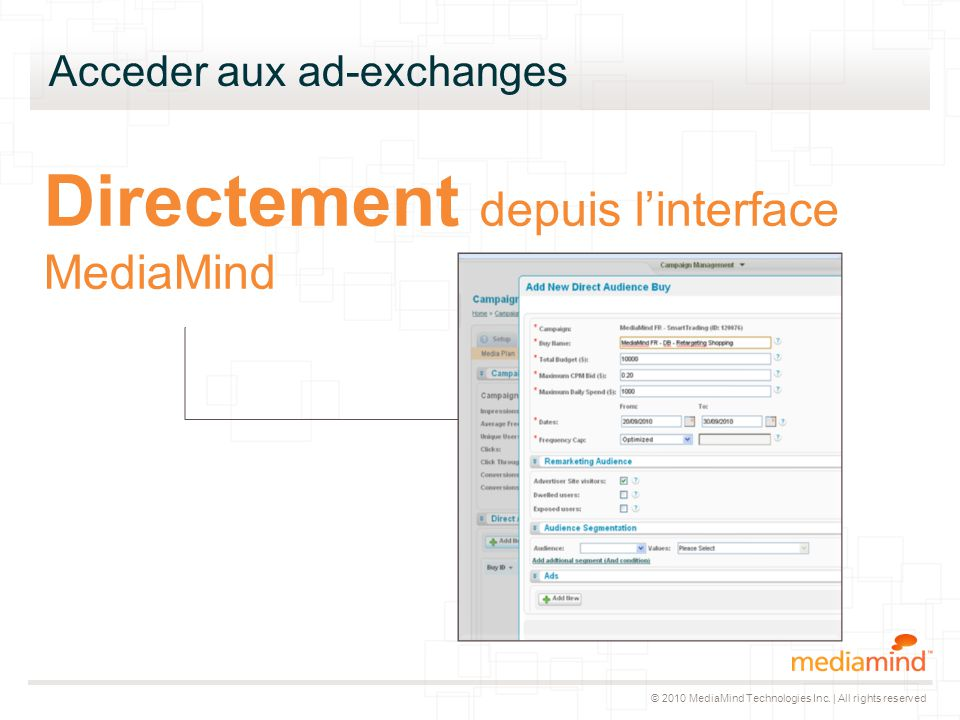 © 2010 MediaMind Technologies Inc. | All rights reserved Acceder aux ad-exchanges Directement depuis l'interface MediaMind