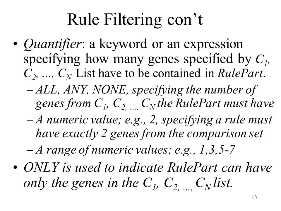13 Rule Filtering con't Quantifier: a keyword or an expression specifying how many genes specified by C 1, C 2,..., C N List have to be contained in R