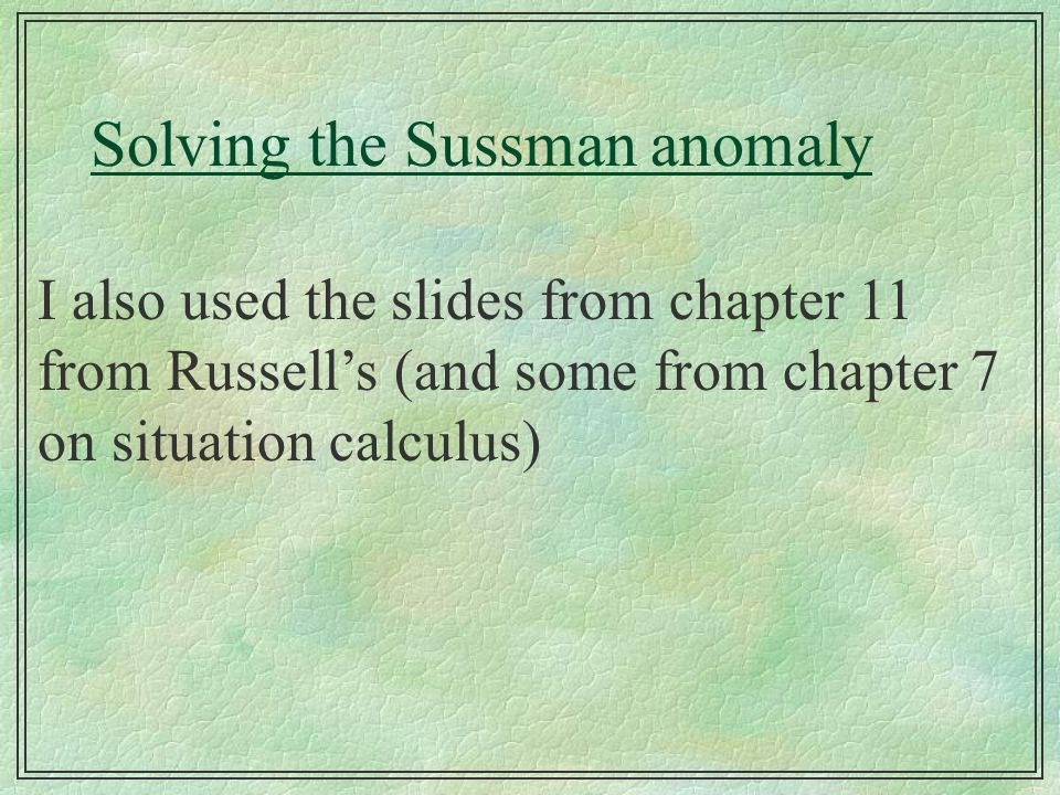 I also used the slides from chapter 11 from Russell's (and some from chapter 7 on situation calculus)