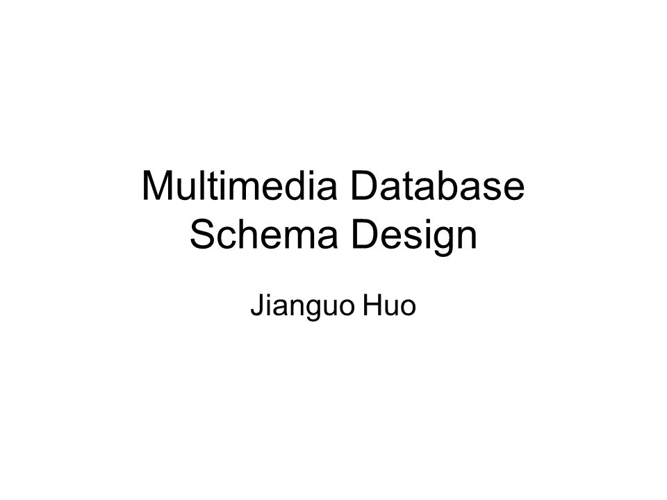 Multimedia Database Schema Design Jianguo Huo