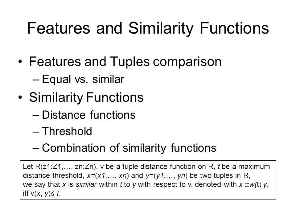 Features and Similarity Functions Features and Tuples comparison –Equal vs.