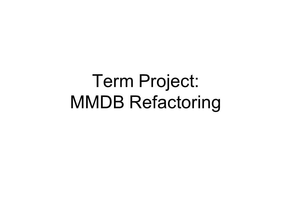 Term Project: MMDB Refactoring