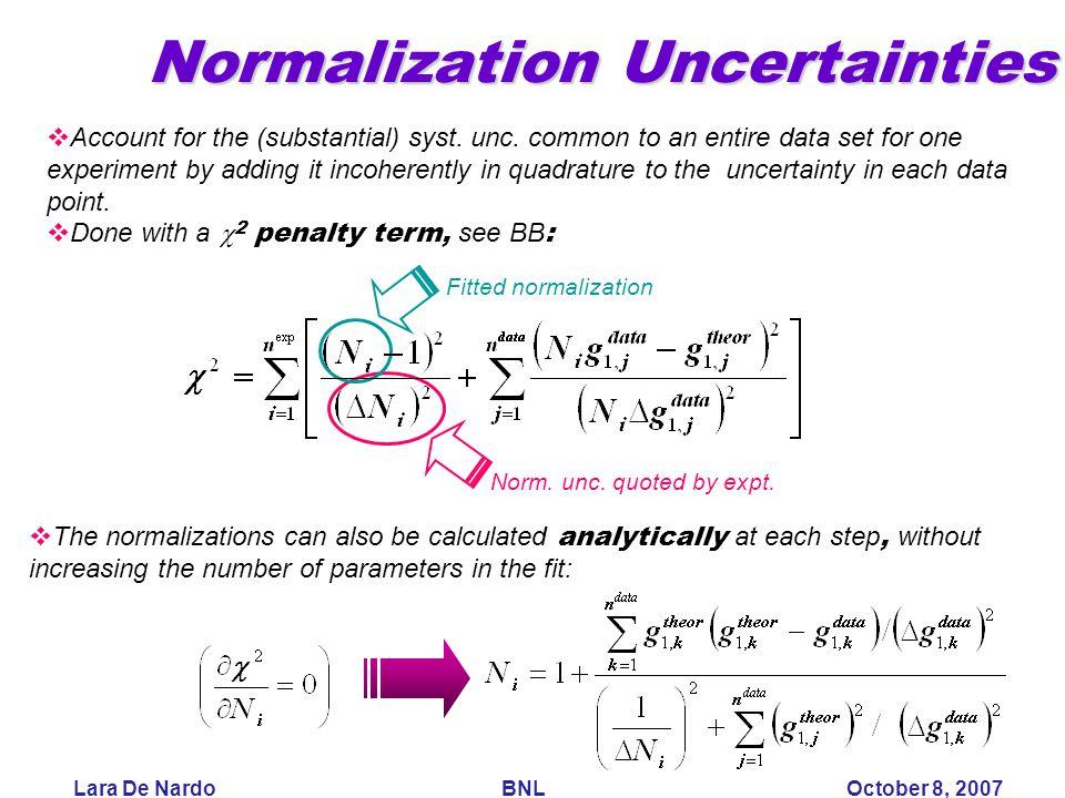 Lara De Nardo BNL October 8, 2007 Normalization Uncertainties  Account for the (substantial) syst.