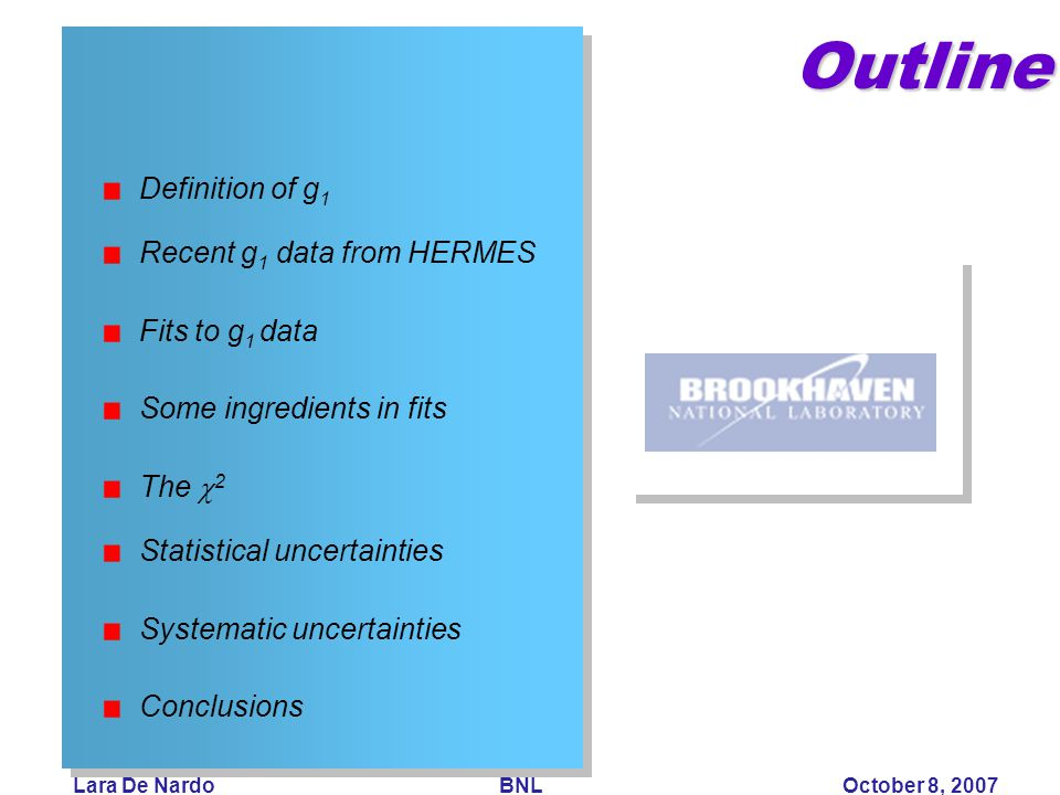 Lara De Nardo BNL October 8, 2007Outline Definition of g 1 Recent g 1 data from HERMES Fits to g 1 data Some ingredients in fits The  2 Statistical uncertainties Systematic uncertainties Conclusions