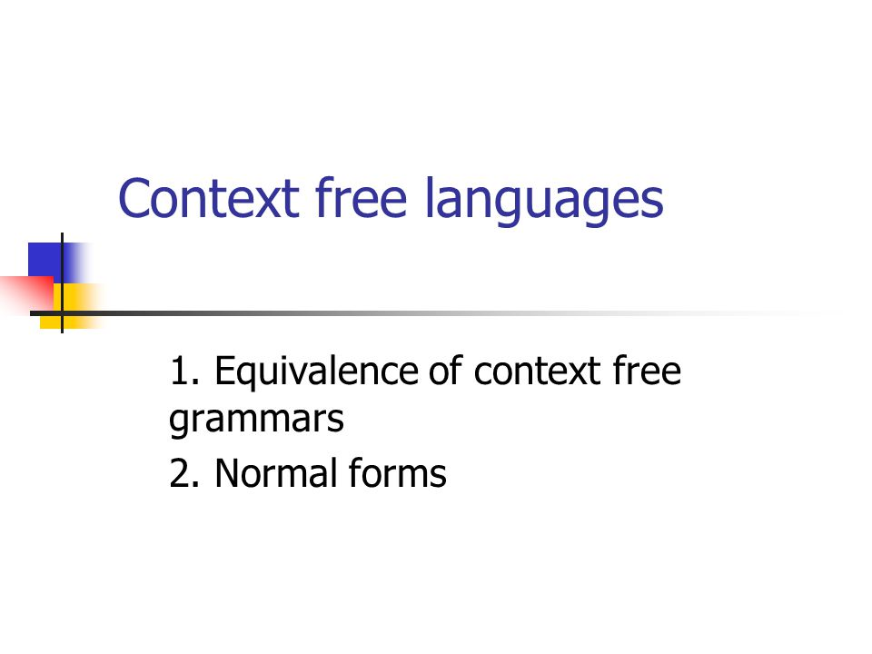 Context free languages 1. Equivalence of context free grammars 2. Normal forms