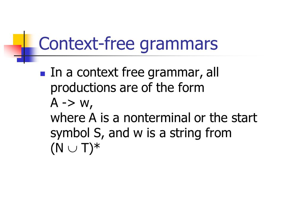 Context-free grammars In a context free grammar, all productions are of the form A -> w, where A is a nonterminal or the start symbol S, and w is a string from (N  T)*
