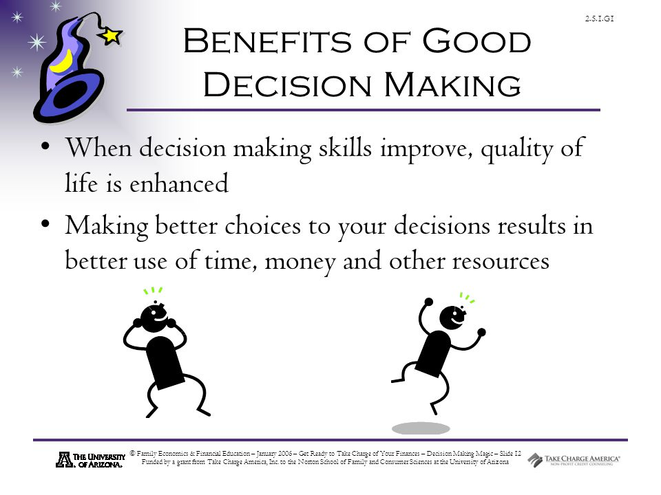 © Family Economics & Financial Education – January 2006 – Get Ready to Take Charge of Your Finances – Decision Making Magic – Slide 12 Funded by a grant from Take Charge America, Inc.