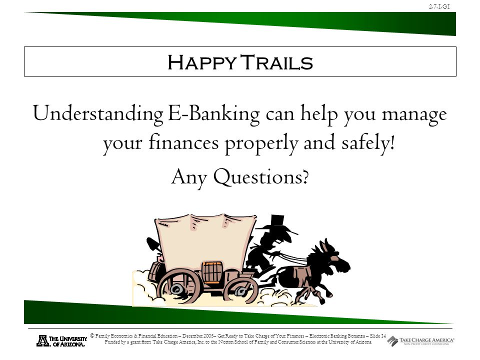 2.7.1.G1 © Family Economics & Financial Education – December 2005– Get Ready to Take Charge of Your Finances – Electronic Banking Bonanza – Slide 14 F