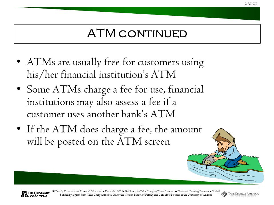 2.7.1.G1 © Family Economics & Financial Education – December 2005– Get Ready to Take Charge of Your Finances – Electronic Banking Bonanza – Slide 9 Funded by a grant from Take Charge America, Inc.