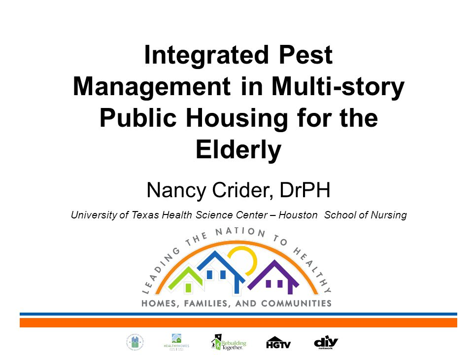 Integrated Pest Management in Multi-story Public Housing for the Elderly Nancy Crider, DrPH University of Texas Health Science Center – Houston School of Nursing