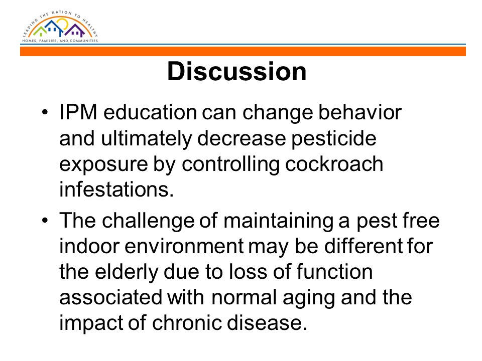 Discussion IPM education can change behavior and ultimately decrease pesticide exposure by controlling cockroach infestations.