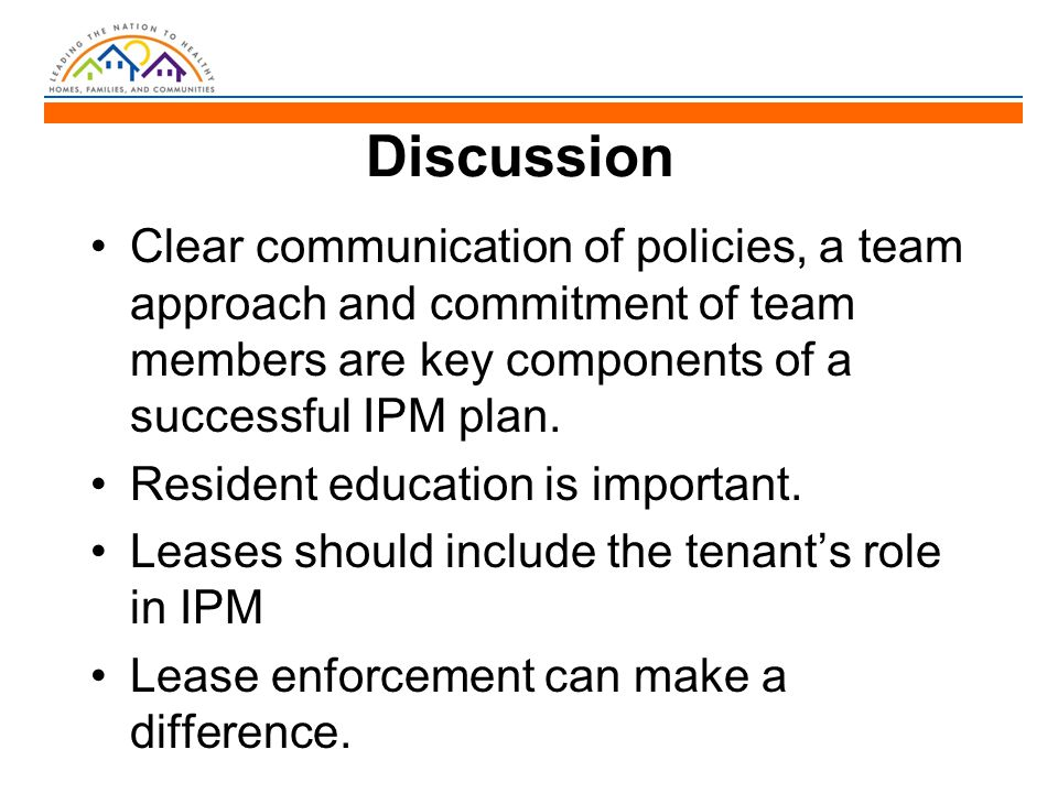 Discussion Clear communication of policies, a team approach and commitment of team members are key components of a successful IPM plan.