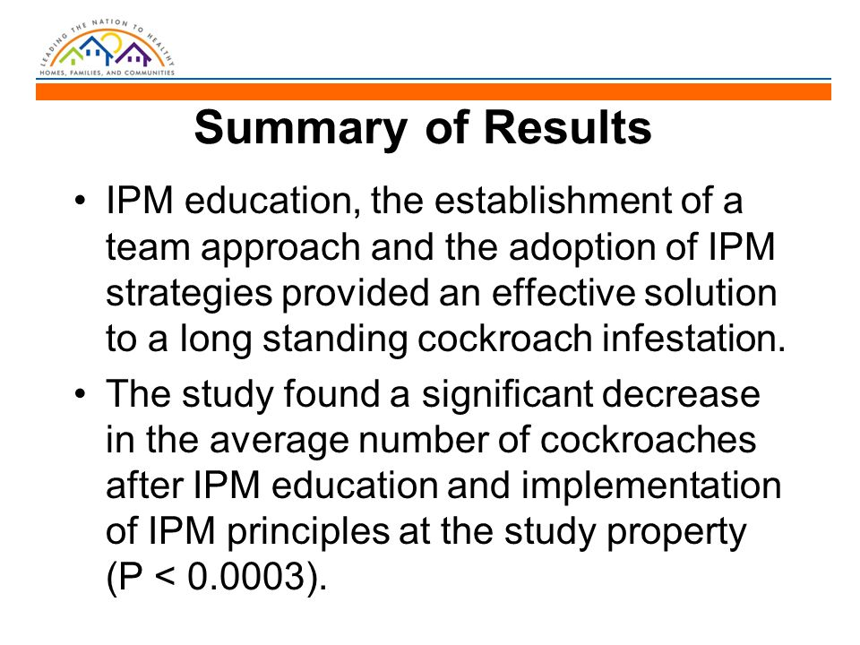 Summary of Results IPM education, the establishment of a team approach and the adoption of IPM strategies provided an effective solution to a long sta