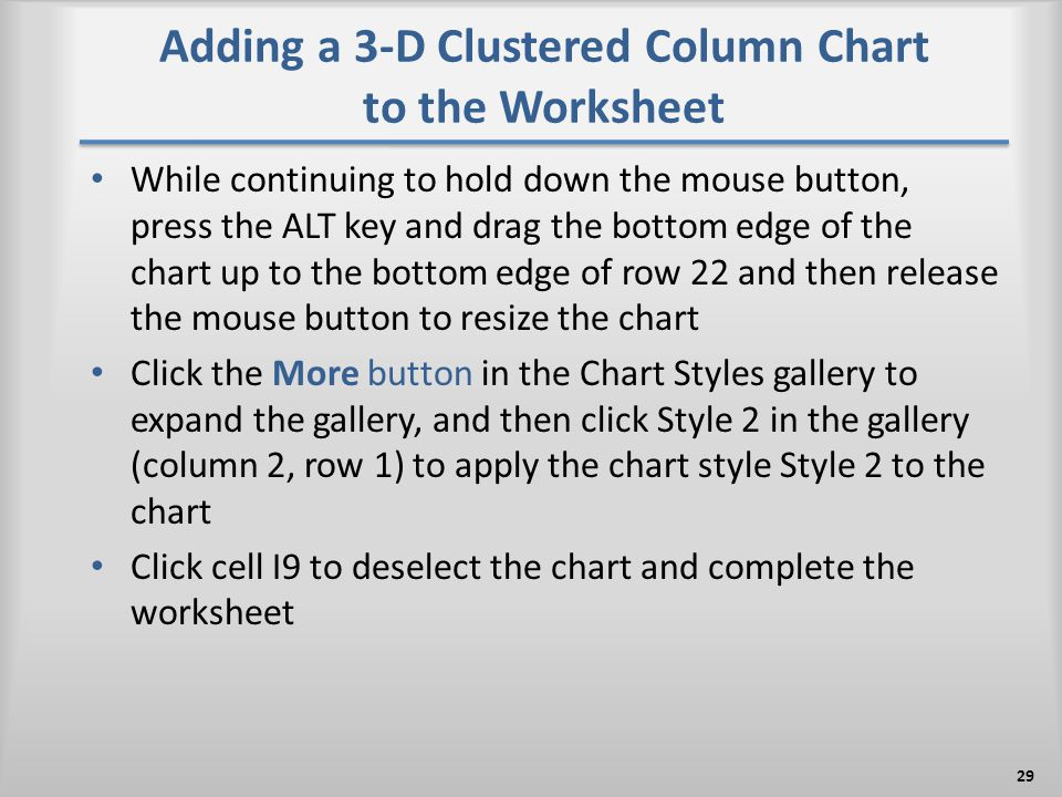 Adding a 3-D Clustered Column Chart to the Worksheet While continuing to hold down the mouse button, press the ALT key and drag the bottom edge of the