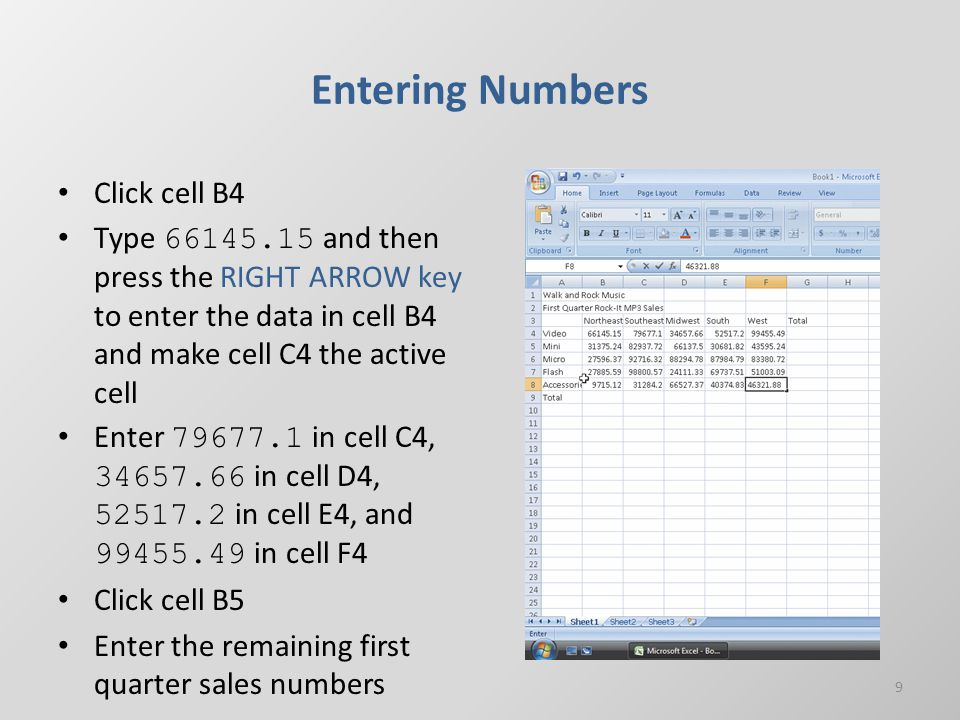 Entering Numbers Click cell B4 Type 66145.15 and then press the RIGHT ARROW key to enter the data in cell B4 and make cell C4 the active cell Enter 79