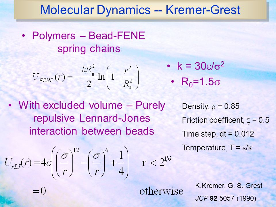 Molecular Dynamics -- Kremer-Grest Polymers – Bead-FENE spring chains With excluded volume – Purely repulsive Lennard-Jones interaction between beads