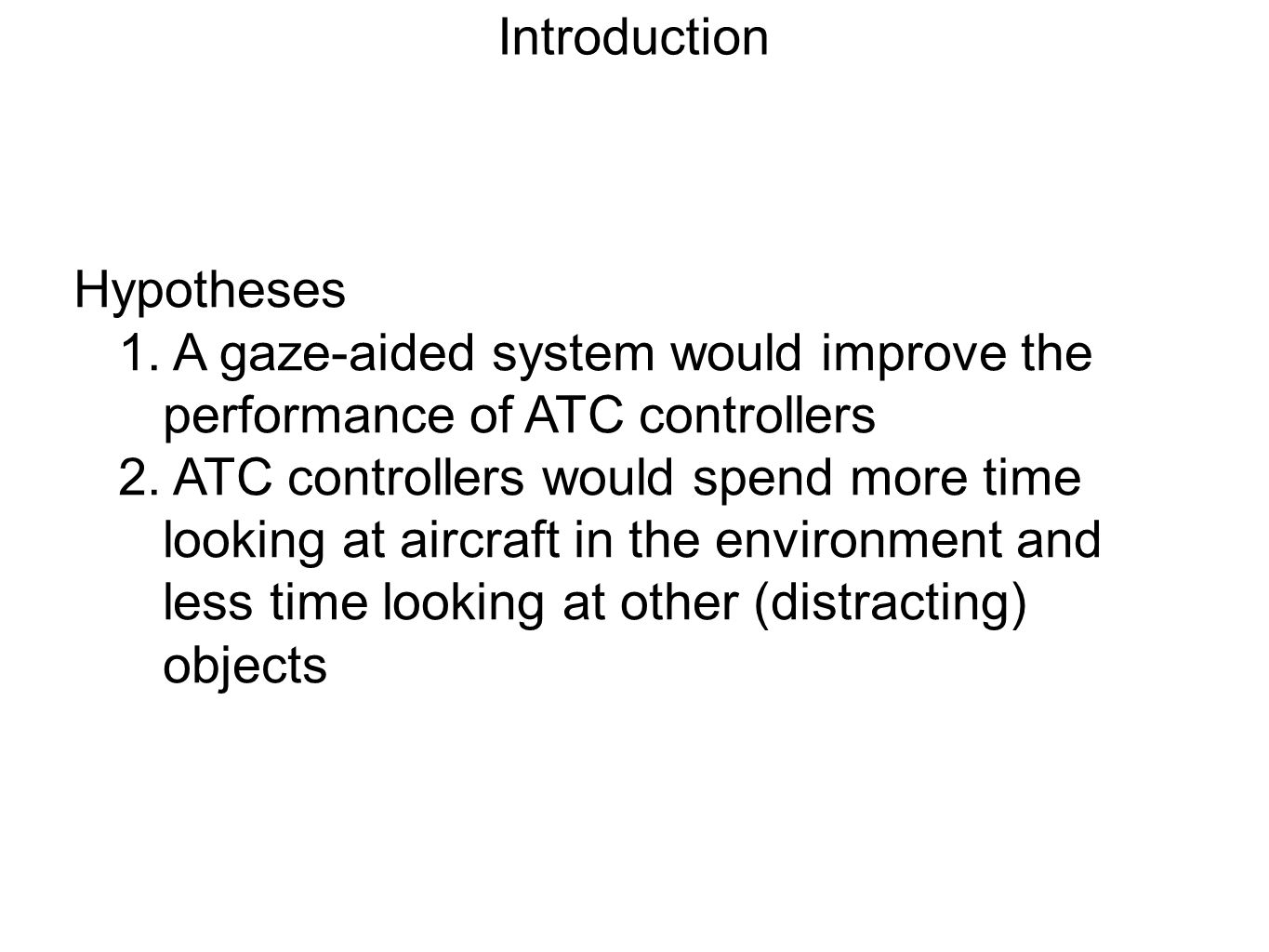 Introduction Hypotheses 1. A gaze-aided system would improve the performance of ATC controllers 2.